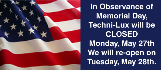 In Observance of Memorial Day, Techni-Lux will be closed Monday, May27th